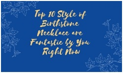 Top 10 Style of Birthstone Necklace are Fantastic by You Right Now